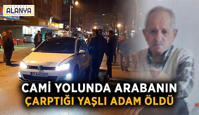Cami yolunda arabanın çarptığı yaşlı adam öldü