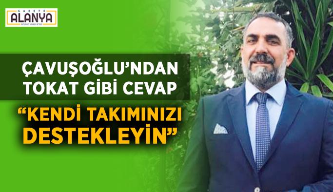 """Çavuşoğlu'ndan tokat gibi cevap: """"Kendi takımınızı destekleyin"""""""