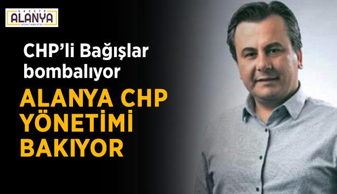 CHP'li Bağışlar bombalıyor, Alanya CHP Yönetimi bakıyor
