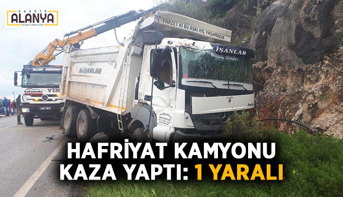 Hafriyat kamyonu kaza yaptı: 1 yaralı