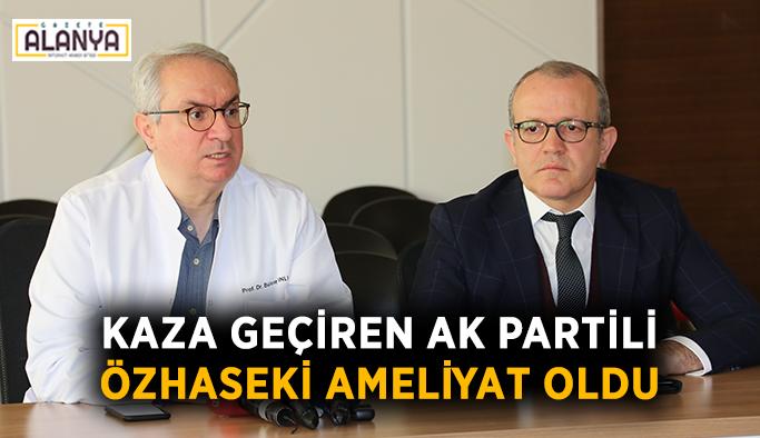 Kaza geçiren AK Partili Özhaseki ameliyat oldu