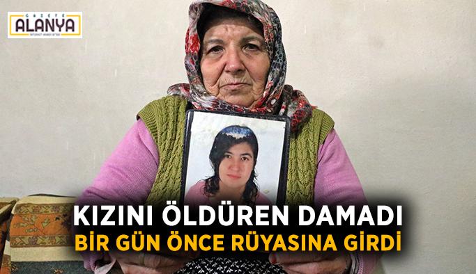 Kızını öldüren damadı bir gün önce rüyasına girdi