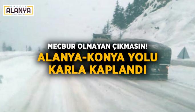 Mecbur olmayan çıkmasın! Alanya-Konya yolu karla kaplandı