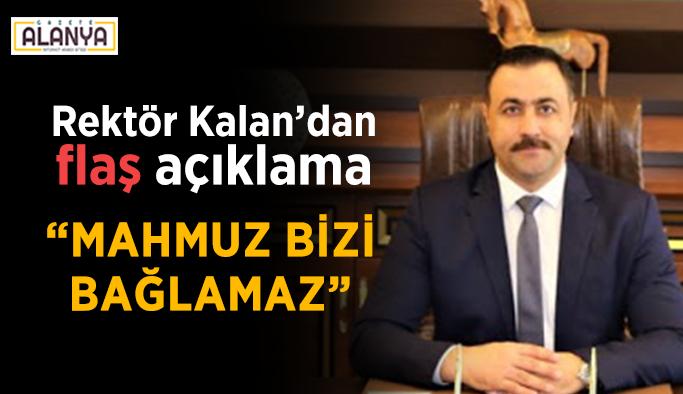 """Rektör Kalan'dan flaş açıklama: """"Mahmuz bizi bağlamaz"""""""