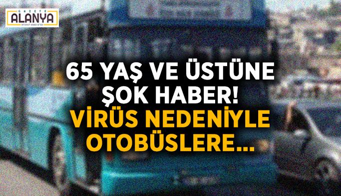 65 yaş ve üstüne şok haber! Virüs nedeniyle otobüslere…
