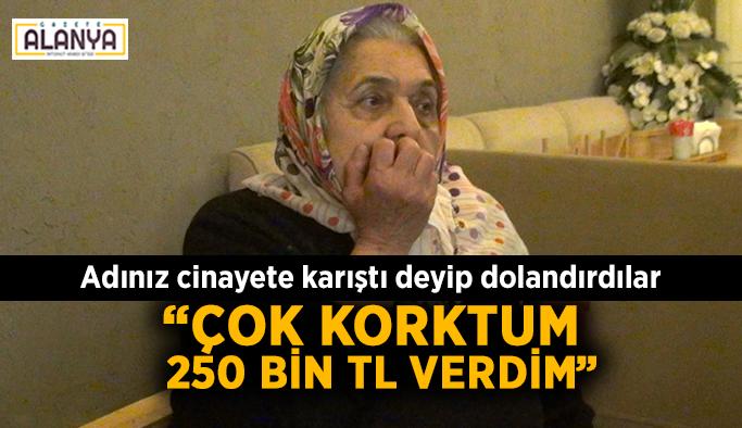 """Adınız cinayete karıştı deyip dolandırdılar: """"Çok korktum, 250 bin TL verdim"""""""