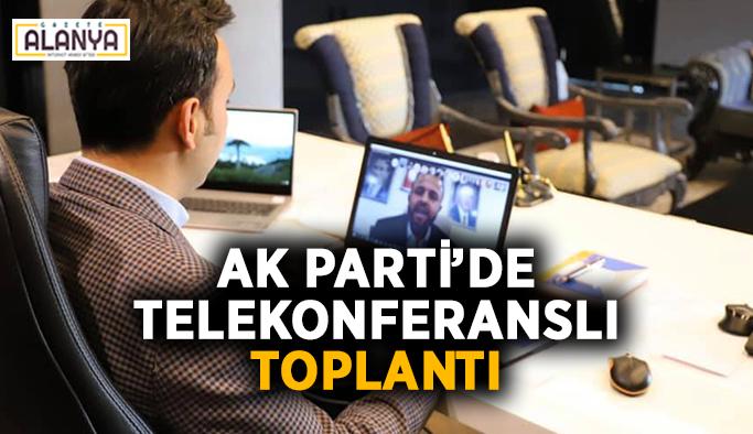 Ak Parti'de telekonferanslı toplantı