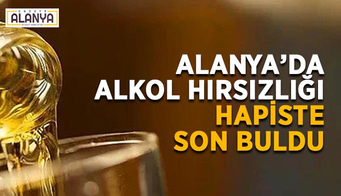 Alanya'da alkol hırsızlığı hapiste son buldu