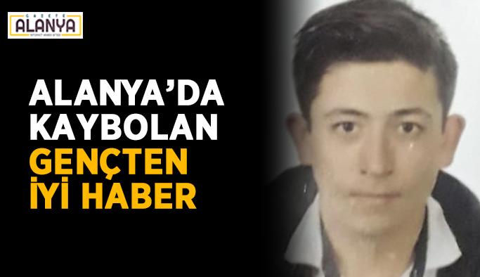 Alanya'da kaybolan gençten iyi haber