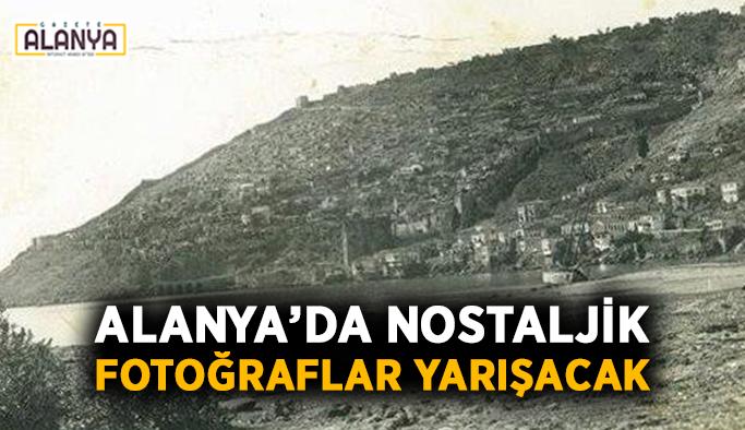 Alanya'da nostaljik fotoğraflar yarışacak