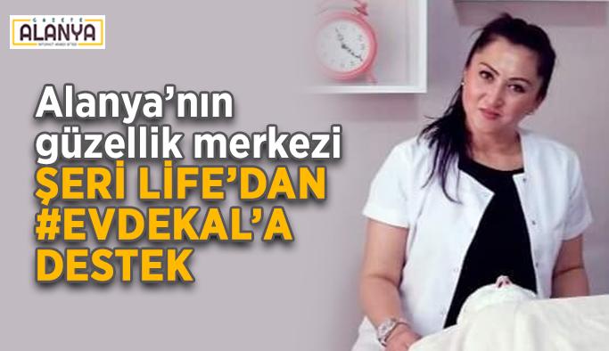 Alanya'nın güzellik merkezi Şeri Life'dan #EvdeKal'a destek