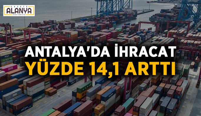 Antalya'da ihracat yüzde 14,1 arttı
