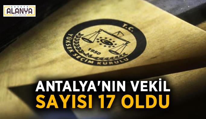 Antalya'nın vekil sayısı 17 oldu