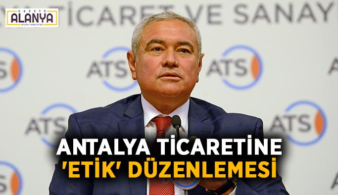 Antalya ticaretine 'Etik' düzenlemesi