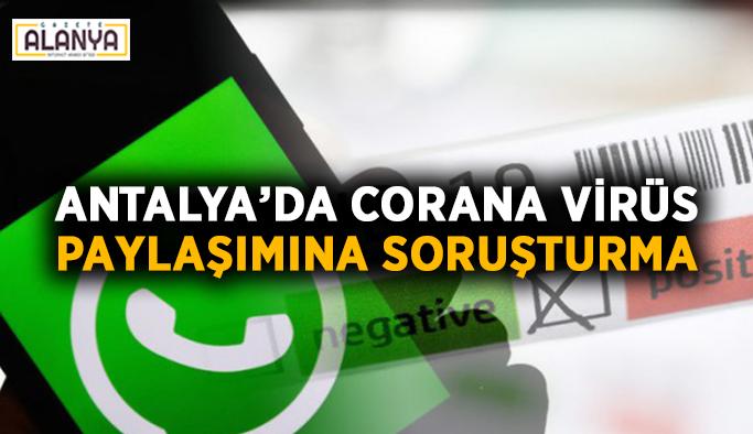 Antalya'da corana virüs paylaşımına soruşturma