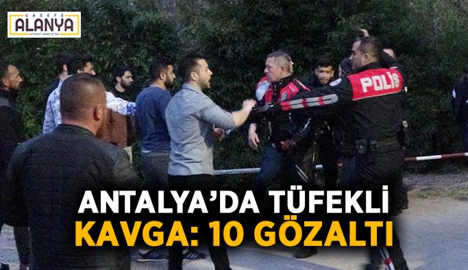 Antalya'da tüfekli kavga: 10 gözaltı