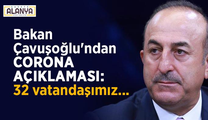 Bakan Çavuşoğlu'ndan corona açıklaması: 32 vatandaşımız...