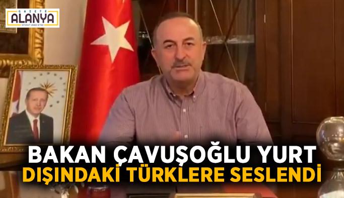 Bakan Çavuşoğlu yurt dışındaki Türklere seslendi