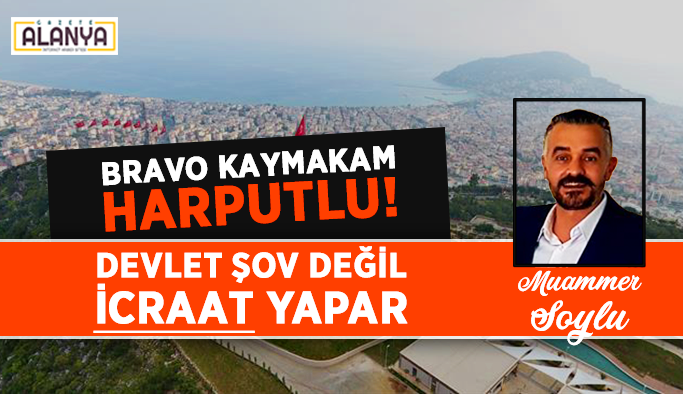 Bravo Kaymakam Harputlu! Devlet şov değil, icraat yapar