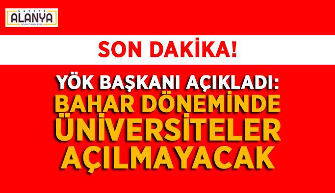 FLAŞ! YÖK Başkanı açıkladı: Bahar döneminde üniversiteler açılmayacak