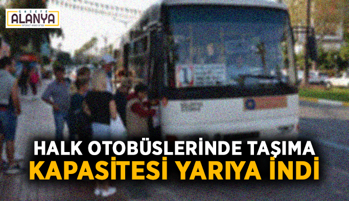 Halk otobüslerinde taşıma kapasitesi yarıya indi