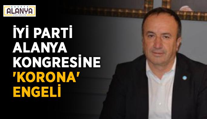 İYİ Parti Alanya kongresine 'korona' engeli