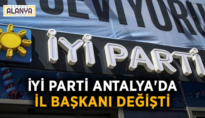 İYİ Parti Antalya'da il başkanı değişti