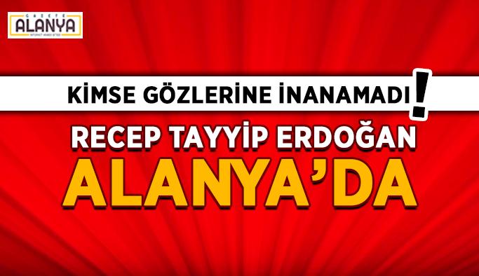 Kimse gözlerine inanamadı! Recep Tayyip Erdoğan Alanya'da