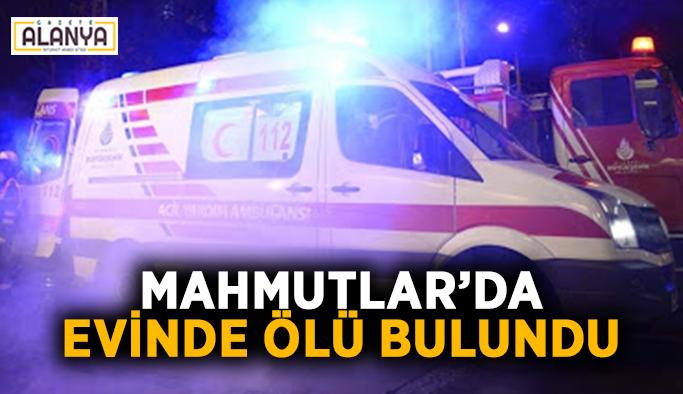Mahmutlar'da evinde ölü bulundu