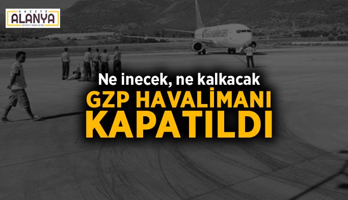 Ne inecek, ne kalkacak! GZP Havalimanı kapatıldı