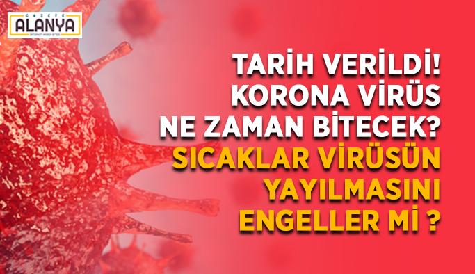 Tarih verildi! Korona virüs ne zaman bitecek? Sıcaklar virüsün yayılmasını engeller mi ?
