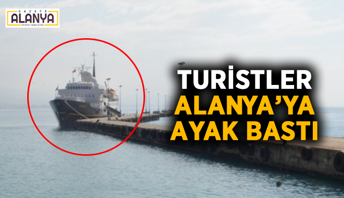 Turistler Alanya'ya ayak bastı