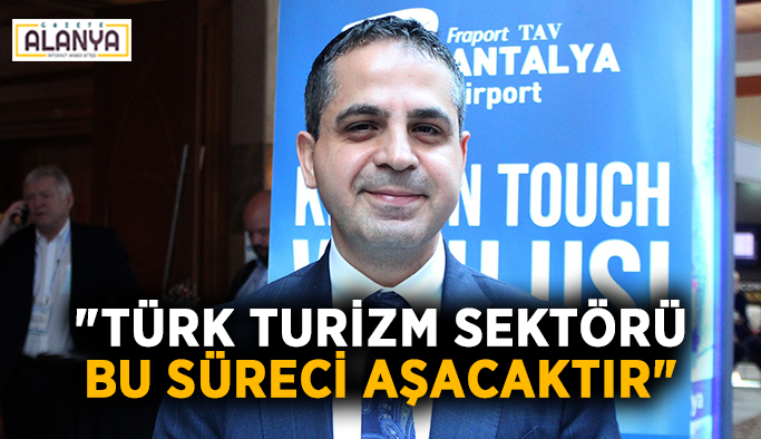 """""""Türk turizm sektörü bu süreci aşacaktır"""""""
