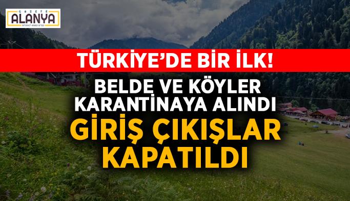 Türkiye'de bir ilk! Belde ve köyler karantinaya alındı, giriş çıkışlar kapatıldı