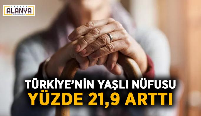 Türkiye'nin yaşlı nüfusu yüzde 21,9 arttı