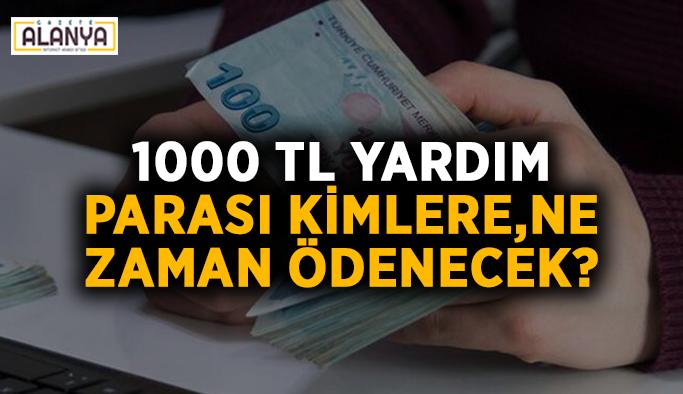 1000 TL yardım parası kimlere, ne zaman ödenecek?