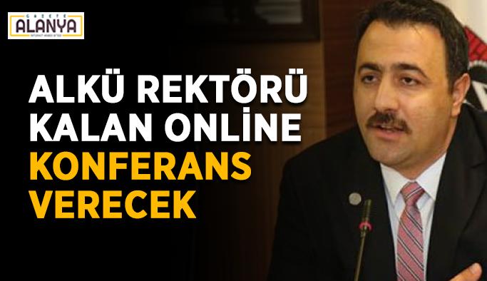 ALKÜ Rektörü Kalan online konferans verecek