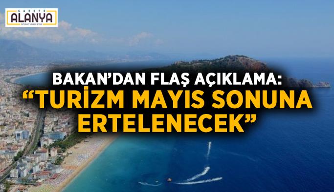 """Bakan'dan flaş açıklama: """"Turizm Mayıs sonuna ertelenecek"""""""