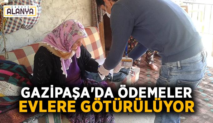 Gazipaşa'da ödemeler evlere götürülüyor