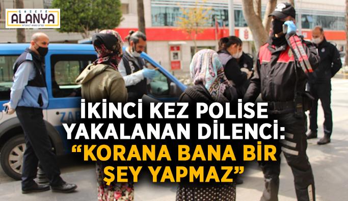 "İkinci kez polise yakalanan dilenci: ""Korana bana bir şey yapmaz"""