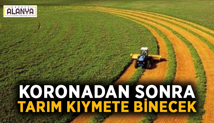 Koronadan sonra tarım kıymete binecek