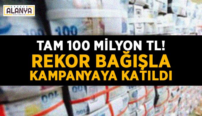 Tam 100 Milyon TL! Rekor bağışla kampanyaya katıldı