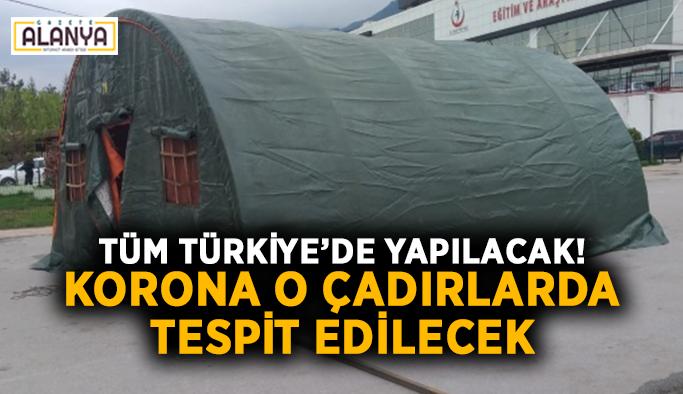 Tüm Türkiye'de yapılacak! Korona o çadırlarda tespit edilecek