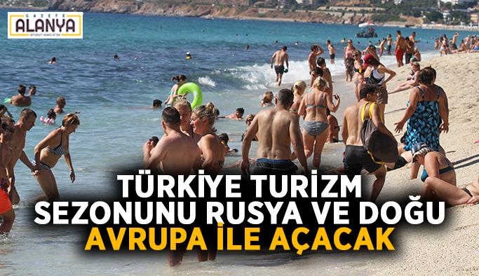 Türkiye turizm sezonunu Rusya ve Doğu Avrupa ile açacak