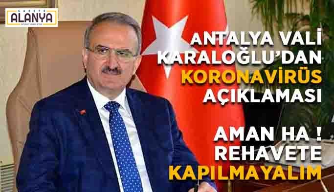 Vali Karaloğlu'dan koronavirüs açıklaması! Aman ha! Rehavete kapılmayalım