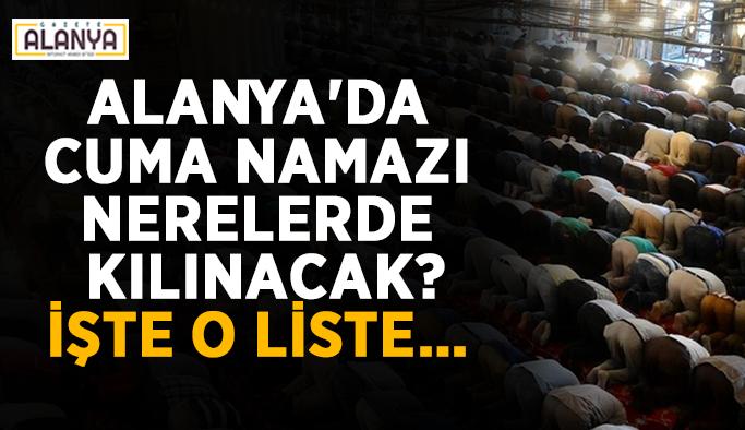 Alanya'da Cuma namazı nerelerde kılınacak? İşte o liste…