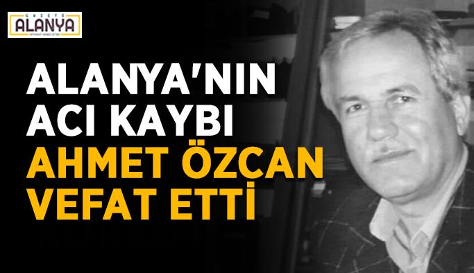 Alanya'nın acı kaybı: Ahmet Özcan vefat etti
