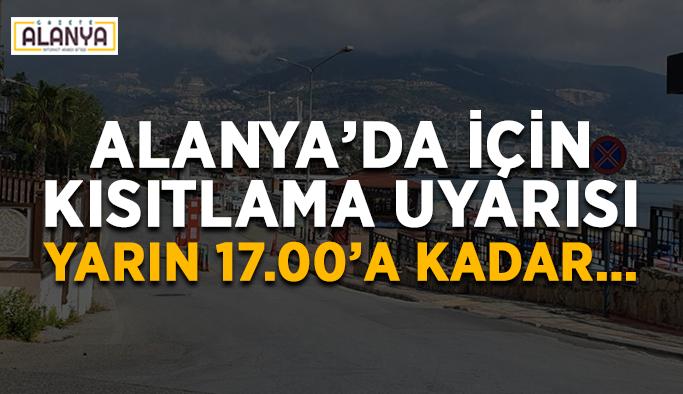 Alanya'da için kısıtlama uyarısı: Yarın 17.00'a kadar…