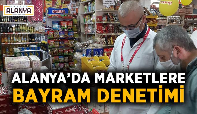 Alanya'da marketlere bayram denetimi