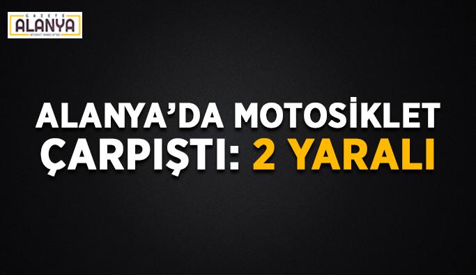 Alanya'da motosiklet çarpıştı: 2 yaralı
